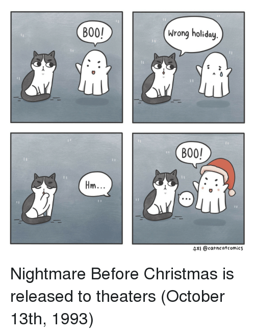 Christmas, Nightmare Before Christmas, and Nightmare: B00!  Wrong holiday  B00!  ARI Ocatncatcomics Nightmare Before Christmas is released to theaters (October 13th, 1993)