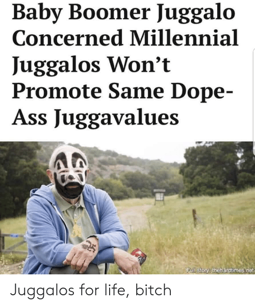 Ass, Bitch, and Dope: Baby Boomer Juggalo  Concerned Millennial  Juggalos Won't  Promote Same Dope-  Ass Juggavalues  Full storv thehardtimes.net Juggalos for life, bitch