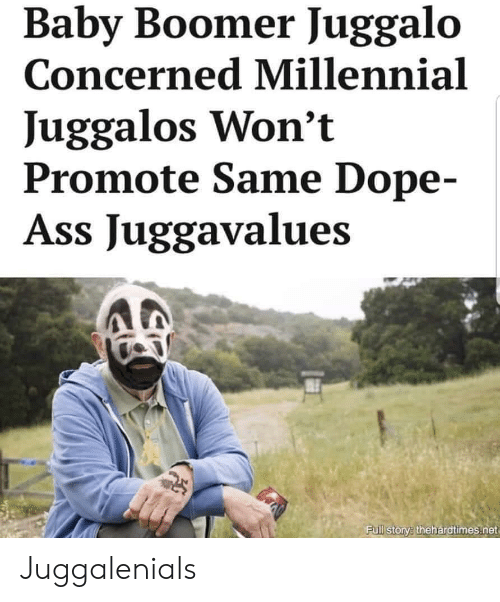 Ass, Dope, and Juggalo: Baby Boomer Juggalo  Concerned Millennial  Juggalos Won't  Promote Same Dope-  Ass Juggavalues  Full storv thehardtimes.net Juggalenials