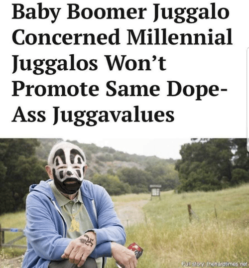 Ass, Dope, and Juggalo: Baby Boomer Juggalo  Concerned Millennial  Juggalos Won't  Promote Same Dope-  Ass Juggavalues  Full storye thehardtimes.net