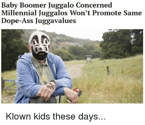 Ass, Dope, and Kids: Baby Boomer Juggalo Concerned  Millennial Juggalos Won't Promote Same  Dope-Ass Juggavalues