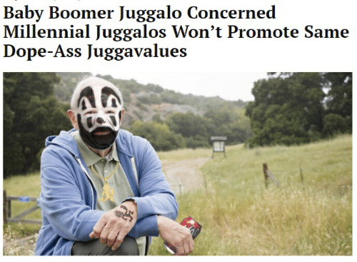 Ass, Dope, and Juggalo: Baby Boomer Juggalo Concerned  Millennial Juggalos Won't Promote Same  Dope-Ass Juggavalues