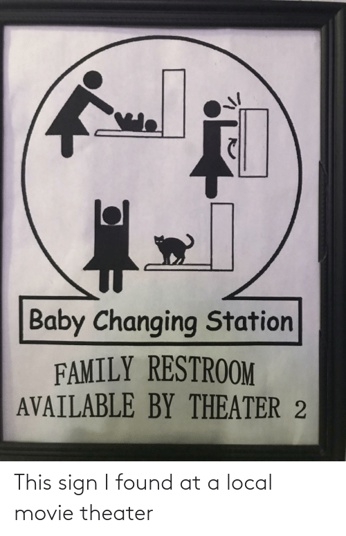 sign: Baby Changing Station  FAMILY RESTROOM  AVAILABLE BY THEATER 2 This sign I found at a local movie theater