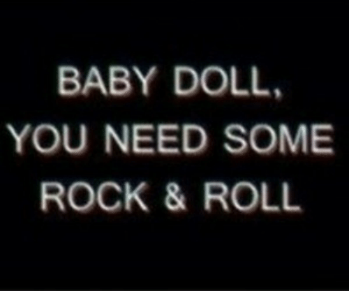 Baby, Rock, and You: BABY DOLL  YOU NEED SOME  ROCK & ROLL