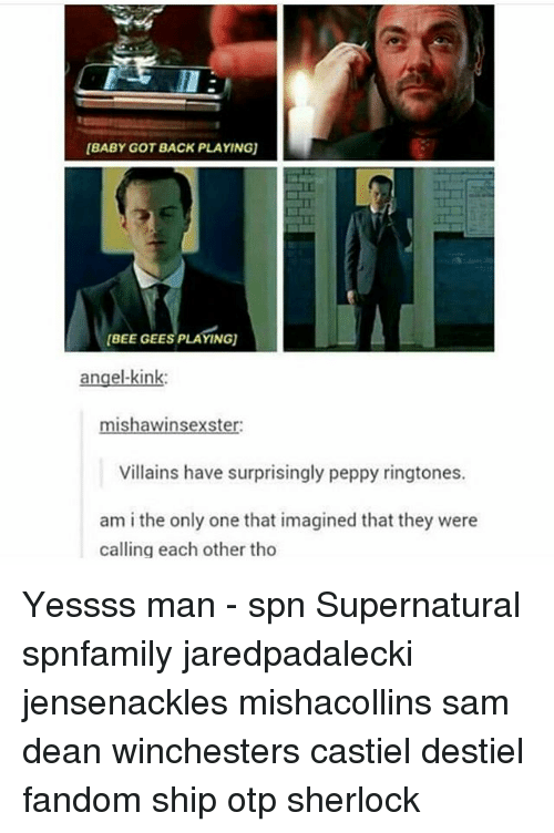 Baby Got Back, Memes, and Ringtones: [BABY GOT BACK PLAYING  BEE GEES PLA  angel-kink  ter  Villains have surprisingly peppy ringtones.  am i the only one that imagined that they were  calling each other tho Yessss man - spn Supernatural spnfamily jaredpadalecki jensenackles mishacollins sam dean winchesters castiel destiel fandom ship otp sherlock