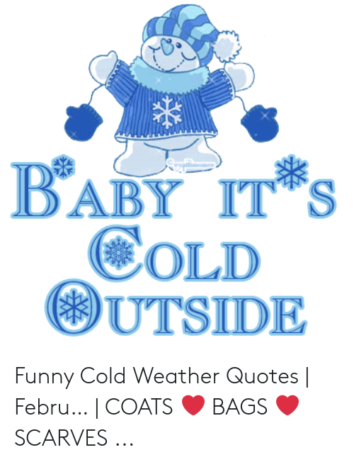 BABY IT S COLD OUTSIDE Funny Cold Weather Quotes | Febru ...