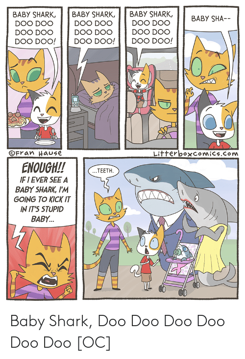 doo doo: BABY SHARK, BABY SHARK, BABY SHARK,  DOO DOO  DOO DOO DOO DOO  DOO DOO!Doo  OFran HaUSE  LitterboxcomiCs.Com  ENOUGH!!TEETH  F I EVER SEE A  BABY SHARK, I'M  GOING TO KICK IT  IN IT'S STUPID  BABY... Baby Shark, Doo Doo Doo Doo Doo Doo [OC]