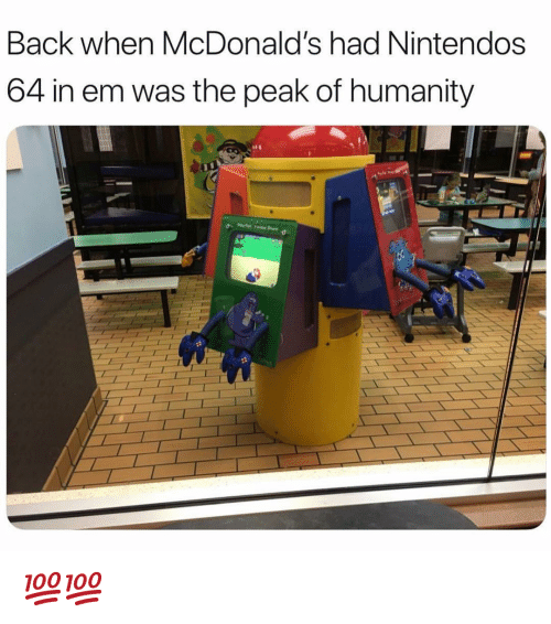 Funny, McDonalds, and Humanity: Back when McDonald's had Nintendos  64 in em was the peak of humanity 💯💯