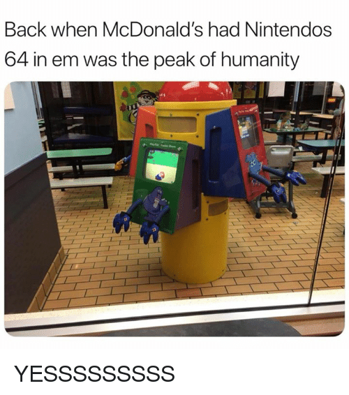 Dank, McDonalds, and Humanity: Back when McDonald's had Nintendos  64 in em was the peak of humanity YESSSSSSSSS