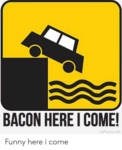 Lefunny: BACON HERE I COME!  LeFunny.net Funny here i come