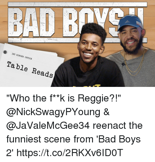 "Bad, Bad Boys, and Memes: BAD B  INT RINGER OFFICE  Table Reads ""Who the f**k is Reggie?!""  @NickSwagyPYoung & @JaValeMcGee34 reenact the funniest scene from 'Bad Boys 2'  https://t.co/2RKXv6ID0T"