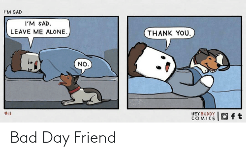 Bad day: Bad Day Friend