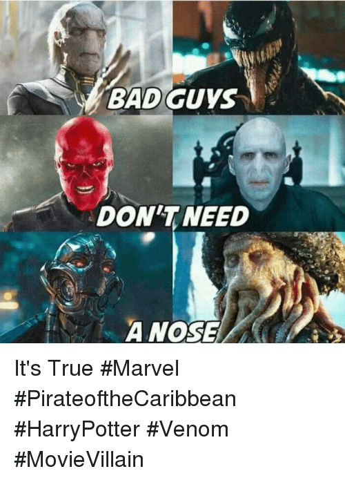 Bad, True, and Marvel: BAD GUYS  DON'T NEED  A NOSE It's True #Marvel #PirateoftheCaribbean #HarryPotter #Venom #MovieVillain