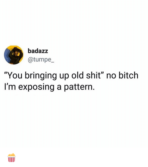 """Old Shit: badazz  @tumpe  """"You bringing up old shit"""" no bitch  I'm exposing a pattern. 🍿"""