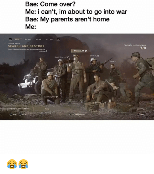 Bae, Come Over, and Funny: Bae: Come over?  Me: i can't, im about to go into war  Bae: My parents aren't home  Me:  SEARCH AND DESTROY  Weiting fer et e start  7/8  yAzurest  ILantlKyee 147  Pegacyz  e du Mont  Axis  querters 😂😂