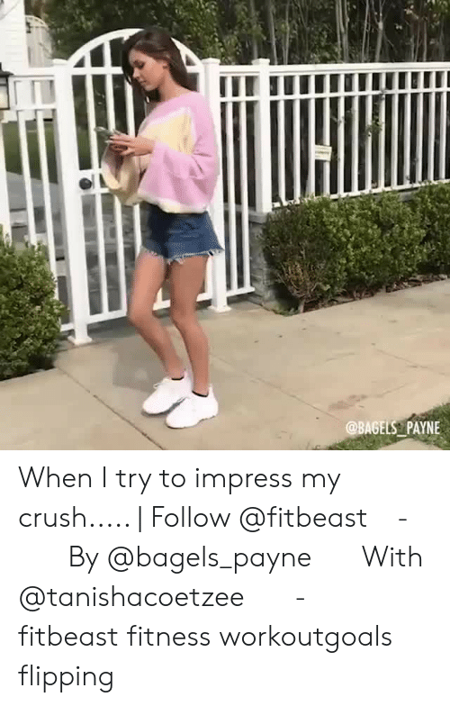 Crush, Memes, and Fitness: @BAGELS PAYNE When I try to impress my crush..... | Follow @fitbeast⠀ -⠀⠀ By @bagels_payne⠀⠀ With @tanishacoetzee⠀⠀ -⠀⠀ fitbeast fitness workoutgoals flipping