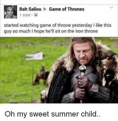 games of thrones: Bah Saliou Game of Thrones  saat.  started watching game of throne yesterday I like this  guy so much I hope he'll sit on the Iron throne Oh my sweet summer child..