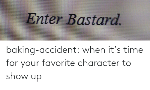 Favorite Character: baking-accident: when it's time for your favorite character to show up