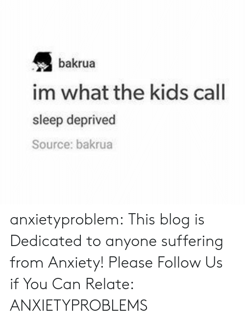 sleep deprived: bakrua  im what the kids call  sleep deprived  Source: bakrua anxietyproblem:  This blog is Dedicated to anyone suffering from Anxiety! Please Follow Us if You Can Relate: ANXIETYPROBLEMS