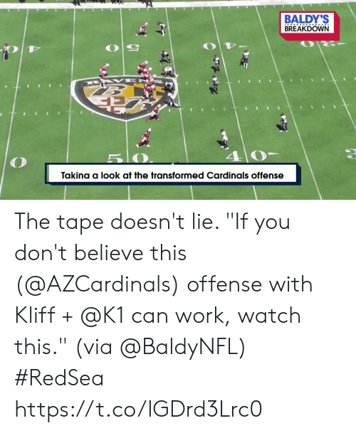 "Memes, Work, and Cardinals: BALDY'S  BREAKDOWN  B AK E  5 0  Takina a look at the transformed Cardinals offense The tape doesn't lie.   ""If you don't believe this (@AZCardinals) offense with Kliff + @K1 can work, watch this."" (via @BaldyNFL) #RedSea https://t.co/IGDrd3Lrc0"