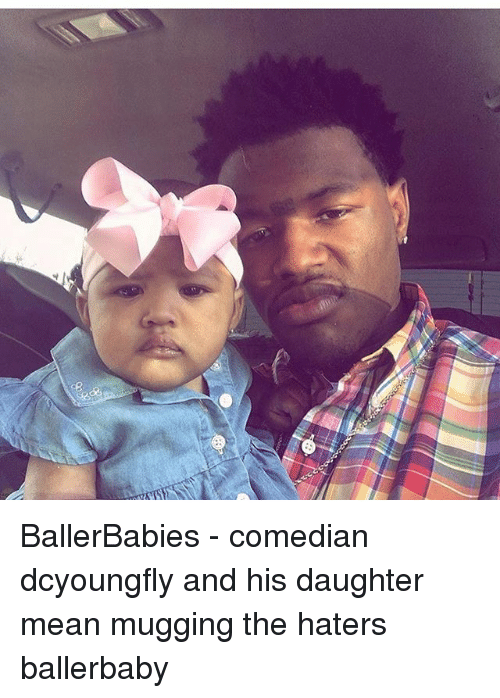 Dcyoungfly: BallerBabies - comedian dcyoungfly and his daughter mean mugging the haters ballerbaby