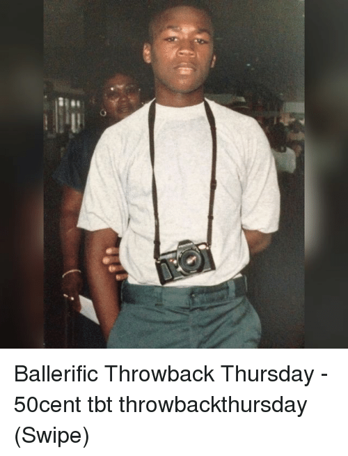 Memes, Tbt, and Throwback Thursday: Ballerific Throwback Thursday - 50cent tbt throwbackthursday (Swipe)