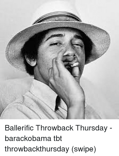 Memes, Tbt, and Throwback Thursday: Ballerific Throwback Thursday - barackobama tbt throwbackthursday (swipe)