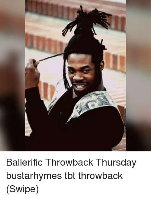 Memes, Tbt, and Throwback Thursday: Ballerific Throwback Thursday bustarhymes tbt throwback (Swipe)