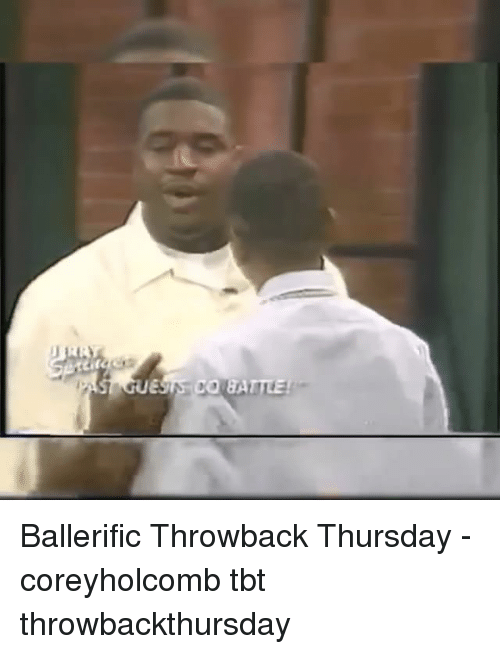 Memes, Tbt, and Throwback Thursday: Ballerific Throwback Thursday - coreyholcomb tbt throwbackthursday