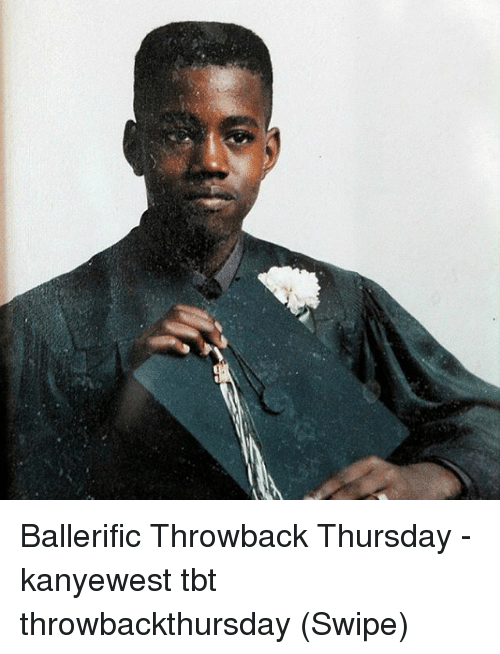 Memes, Tbt, and Throwback Thursday: Ballerific Throwback Thursday - kanyewest tbt throwbackthursday (Swipe)