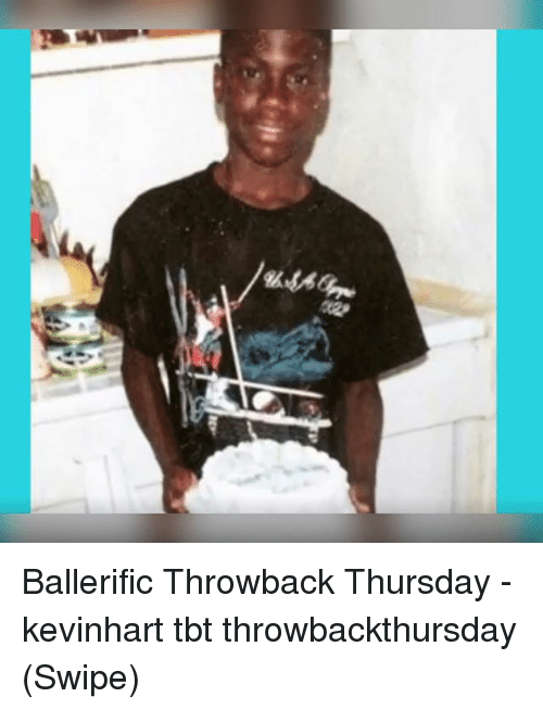 Memes, Tbt, and Throwback Thursday: Ballerific Throwback Thursday - kevinhart tbt throwbackthursday (Swipe)