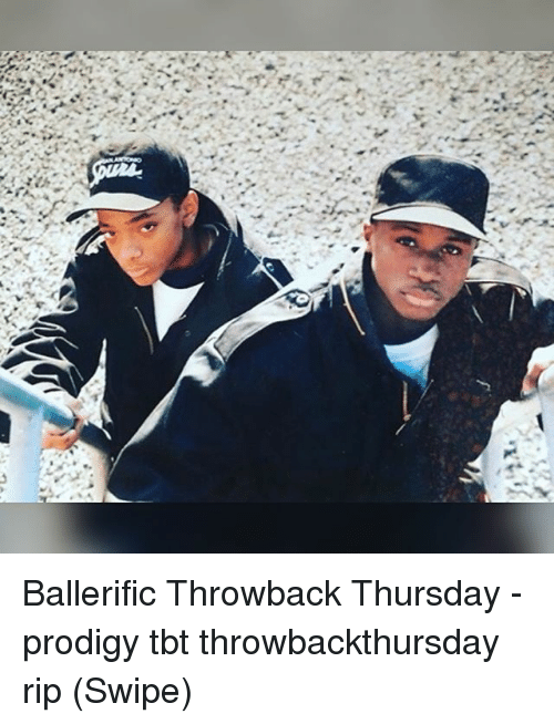 Memes, Tbt, and Throwback Thursday: Ballerific Throwback Thursday - prodigy tbt throwbackthursday rip (Swipe)