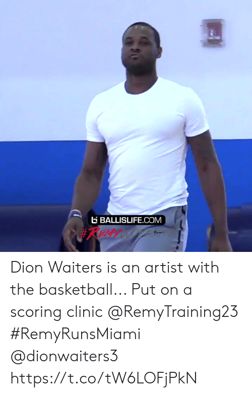 Basketball, Memes, and Remy: BALLISLIFE.COM  #REMY WOTLN Dion Waiters is an artist with the basketball... Put on a scoring clinic @RemyTraining23  #RemyRunsMiami  @dionwaiters3 https://t.co/tW6LOFjPkN
