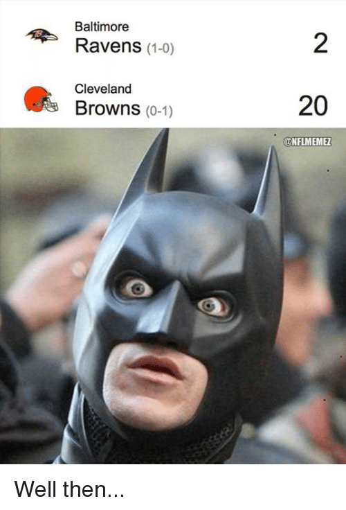 Baltimore Ravens: Baltimore  Ravens (1-0)  Cleveland  Browns  (0-1)  20  ONFLMEMEZ Well then...