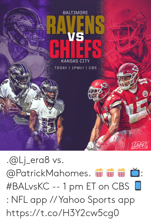 Baltimore Ravens: BALTIMORE  RAVENS  CHIEFS  KANSAS CITY  TODAY 1PMET CBS  RAVENS  NFL  S00TBALL IEAG .@Lj_era8 vs. @PatrickMahomes. 🍿🍿🍿  📺: #BALvsKC -- 1 pm ET on CBS 📱: NFL app // Yahoo Sports app https://t.co/H3Y2cw5cg0