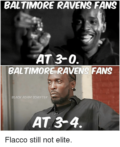 Baltimore Ravens: BALTIMORE RAVENS FANS  AT 3-0.  BALTIMORE RAVENS FANS  BLACK ADAM SCHEFTER  AT 3-4. Flacco still not elite.