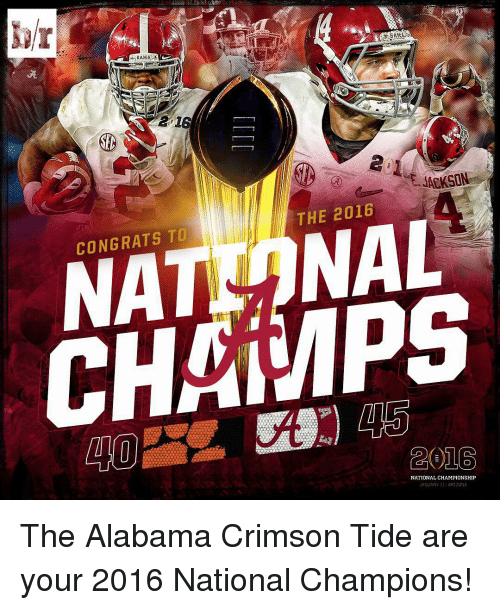 Crimson Tide: BAMA  BAMA  THE 2016  CONGRATS TO  CH MPS  2016  NATIONAL CHAMPIONSHIP  ARIZONA The Alabama Crimson Tide are your 2016 National Champions!
