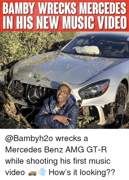 Mercedes: BAMBY WRECKS MERCEDES  IN HIS NEW MUSIC VIDEO @Bambyh2o wrecks a Mercedes Benz AMG GT-R while shooting his first music video 🏎💨 How's it looking??
