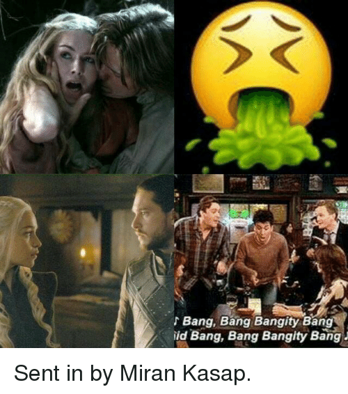 Game of Thrones, Bang Bang, and Bang: Bang, Bang Bangity Bang  ild Bang, Bang Bangity Bang Sent in by Miran Kasap.