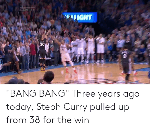 "Bang Bang: ""BANG BANG""  Three years ago today, Steph Curry pulled up from 38 for the win"