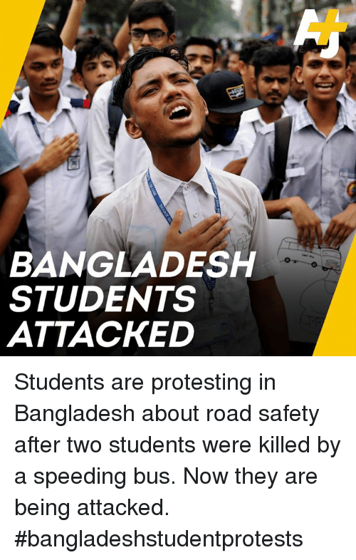 Memes, 🤖, and Bangladesh: BANGLADESH  STUDENTS  ATTACKED Students are protesting in Bangladesh about road safety after two students were killed by a speeding bus. Now they are being attacked. #bangladeshstudentprotests