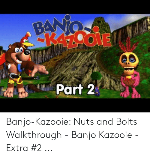 BANIO K47COLE Part 2 Banjo-Kazooie Nuts and Bolts