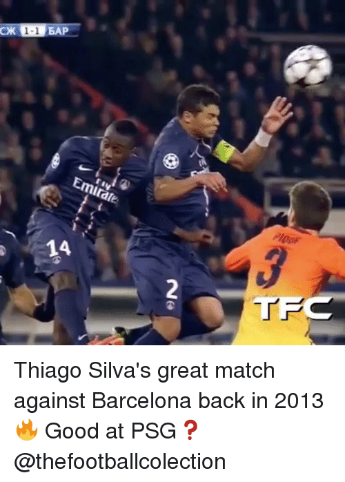 baps: BAP  Emirate  4 Thiago Silva's great match against Barcelona back in 2013 🔥 Good at PSG❓@thefootballcolection