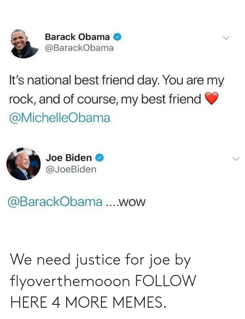 my rock: Barack Obama  @BarackObama  It's national best friend day. You are my  rock, and of course, my best friend  @MichelleObama  Joe Biden  @JoeBiden  @BarackObama .WOW We need justice for joe by flyoverthemooon FOLLOW HERE 4 MORE MEMES.