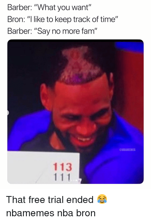 """Barber, Basketball, and Fam: Barber: """"What you want""""  Bron: """"ike to keep track of time""""  Barber: """"Say no more fam""""  @NBAMEMES  113 That free trial ended 😂 nbamemes nba bron"""