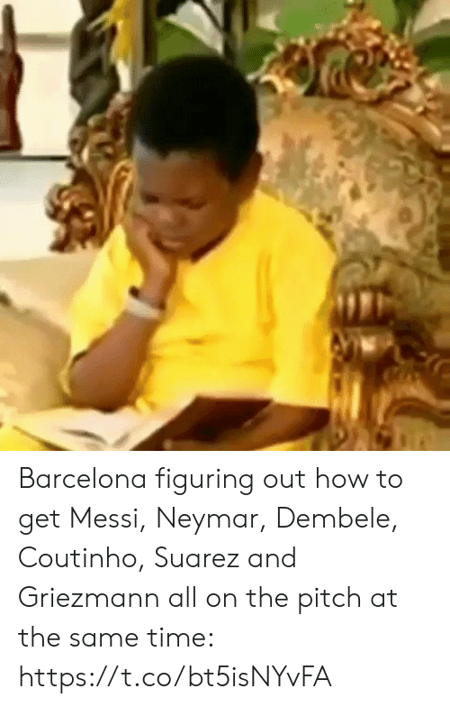 Barcelona, Neymar, and Soccer: Barcelona figuring out how to get Messi, Neymar, Dembele, Coutinho, Suarez and Griezmann all on the pitch at the same time:  https://t.co/bt5isNYvFA