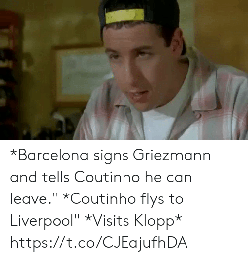 """Barcelona, Memes, and Liverpool F.C.: *Barcelona signs Griezmann and tells Coutinho he can leave.""""  *Coutinho flys to Liverpool""""  *Visits Klopp*  https://t.co/CJEajufhDA"""