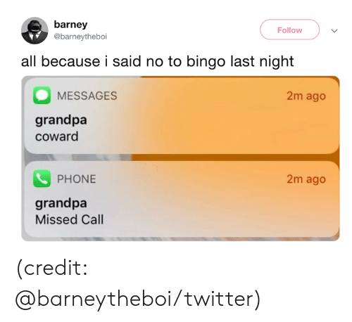 Barney: barney  Follow  @barneytheboi  all because i said no to bingo last night  2m ago  MESSAGES  grandpa  coward  PHONE  2m ago  grandpa  Missed Call (credit: @barneytheboi/twitter)