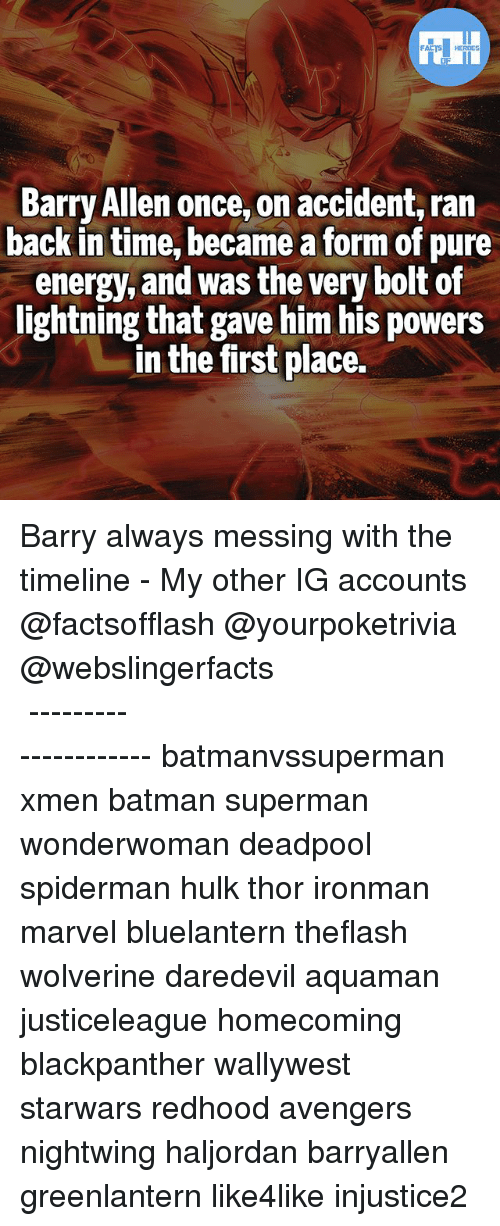 Bolting: Barry Allen once, on accident, ran  back in time, became a form of pure  energy, and was the very bolt of  lightning that gave him his powers  in the first place. Barry always messing with the timeline - My other IG accounts @factsofflash @yourpoketrivia @webslingerfacts ⠀⠀⠀⠀⠀⠀⠀⠀⠀⠀⠀⠀⠀⠀⠀⠀⠀⠀⠀⠀⠀⠀⠀⠀⠀⠀⠀⠀⠀⠀⠀⠀⠀⠀⠀⠀ ⠀⠀--------------------- batmanvssuperman xmen batman superman wonderwoman deadpool spiderman hulk thor ironman marvel bluelantern theflash wolverine daredevil aquaman justiceleague homecoming blackpanther wallywest starwars redhood avengers nightwing haljordan barryallen greenlantern like4like injustice2