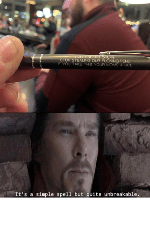 spell: BARTENDERS ONLY  STOP STEALING OUR FUCKING PENS  IF YOU TAKE THIS YOUR MOMS A HOE  It's a simple spell but quite unbreakable Speech:100 by C00lEgg MORE MEMES